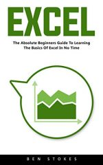 Excel: The Absolute Beginners Guide to Learning the Basics of Excel in No Time!