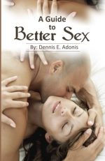 A Guide to Better Sex: A sexual improvement guide by Dennis Adonis