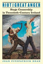 Riot and Great Anger: Stage Censorship in Twentieth-Century Ireland