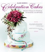 Alan Dunn's Celebration Cakes: Beautiful Designs for Weddings, Anniversaries, and Birthdays