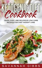 Ketogenic Diet Cookbook: Quick, Easy, and Delicious Low Carb Recipes for Fast Weight Loss