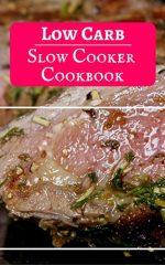 Low Carb Slow Cooker Cookbook: Delicious And Easy Low Carb Slow Cooker Recipes For Burning Fat
