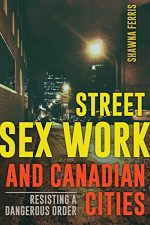 Street Sex Work and Canadian Cities: Resisting a Dangerous Order