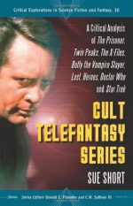 Cult Telefantasy Series: A Critical Analysis of The Prisoner, Twin Peaks, The X-Files, Buffy the Vampire Slayer, Lost, Heroes..
