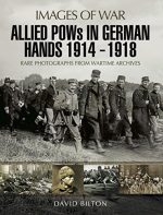 Allied POWs in German Hands 1914 – 1918 (Images of War)
