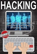 Hacking: A Concise Guide To Ethical Hacking – Everything You Need To Know!