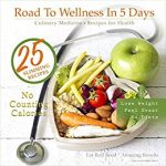 Road To Wellness In 5 Days: Culinary Medicine, Recipes for Health