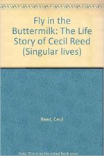 Fly in the Buttermilk: The Life Story of Cecil Reed (Singular Lives)