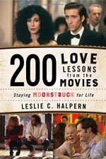 200 Love Lessons from the Movies: Staying Moonstruck for Life