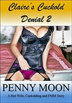 Claire's Cuckold Denial 2: A Hot Wife, Cuckolding and FMM Erotic Story (Claire's Cuckold)
