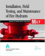 Installation, Field Testing and Maintenance of Fire Hydrants (M17): AWWA Manual of Practice
