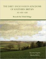 The Early Anglo-Saxon Kingdoms of Southern Britain AD 450-650