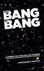 From Bang to Bang: A Normal Guy Explains the Universe