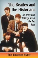 The Beatles and the Historians : An Analysis of Writings About the Fab Four