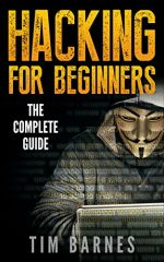 Hacking for Beginners: The Complete Guide