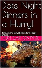 Date Night Dinners in a Hurry!: 10 Quick and Dirty Recipies for a Happy Ending