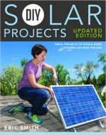 DIY Solar Projects – Updated Edition: Small Projects to Whole-home Systems: Tap Into the Sun