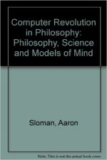 The computer revolution in philosophy: Philosophy, science, and models of mind