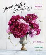 Meaningful Bouquets: Create Special Messages with Flowers – 25 Beautiful Arrangements