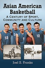 Asian American Basketball: A Century of Sport, Community and Culture