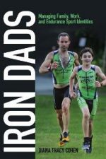 Iron Dads : Managing Family, Work, and Endurance Sport Identities