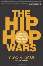 The Hip Hop Wars: What We Talk About When We Talk About Hip Hop–and Why It Matters