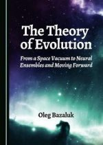 The Theory of Evolution : From a Space Vacuum to Neural Ensembles and Moving Forward