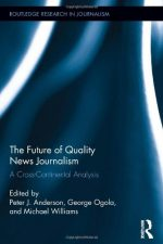 The Future of Quality News Journalism: A Cross-Continental Analysis