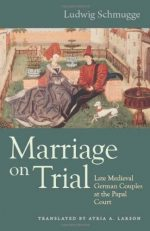 Marriage on Trial: Late Medieval German Couples at the Papal Court