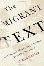 The Migrant Text: Making and Marketing a Global French Literature
