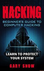 HACKING: Beginner's Guide to Computer Hacking. Learn to Protect Your System