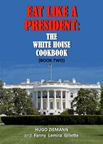 Eat Like a President: The White House Cookbook: Book One: Volume 1