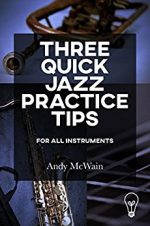 Three Quick Jazz Practice Tips: for all instruments