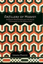 Artillery of Heaven: American Missionaries and the Failed Conversion of the Middle East