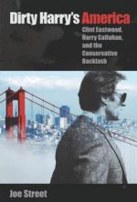 Dirty Harry's America : Clint Eastwood, Harry Callahan, and the Conservative Backlash