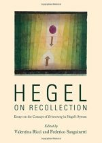Hegel on Recollection: Essays on the Concept of Erinnerung in Hegels System