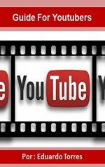 Guide For Youtubers: Make Thousands of Dollars with YouTube
