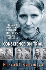 Conscience on Trial: The Fate of Fourteen Pacifists in Stalin's Ukraine, 1952-1953