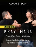 Krav Maga: Easy and Quick Guide to Self-Defense, Improve Your Technique and Become Fearless to the Real World Violence