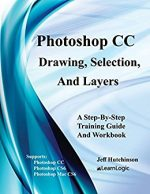 Photoshop CC – Drawing, Selection, And Layers: Supports Photoshop CC, CS6, and Mac CS6