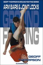 Arm Bars and Joint Locks: Arm Bars and Joint Locks (Ground Fighting)