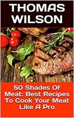 50 Shades Of Meat: Best Recipes To Cook Your Meat Like A Pro