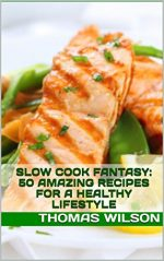 Slow Cook Fantasy: 50 Amazing Recipes For A Healthy Lifestyle
