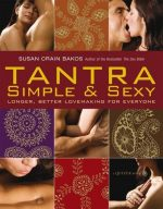 Tantra Simple & Sexy: Longer, Better Lovemaking for Everyone