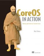 CoreOS in Action: Running Applications on Container Linux