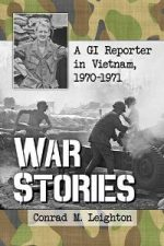 War Stories : A GI Reporter in Vietnam, 1970-1971