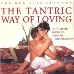 The Tantric Way Of Loving – A Holistic Guide To Sensual Exploration