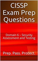 CISSP Exam Prep Questions: Domain 6 – Security Assessment and Testing