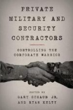 Private Military and Security Contractors : Controlling the Corporate Warrior