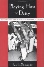 Playing Host to Deity: Festival Religion in the South Indian Tradition